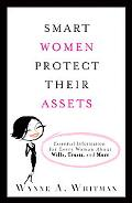 Smart Women Protect Their Assets: Essential Information for Every Woman About Wills, Trusts,...