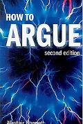 How to Argue: Essential Skills for Writing and Speaking Convincingly