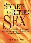 Secrets of Better Sex: A Noted Sex Therapist Reveals His Secrets To Passionate Sexual Fulfil...