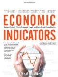 The Secrets of Economic Indicators: Hidden Clues to Future Economic Trends and Investment Op...