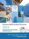 Prentice Hall's Federal Taxation 2012 Corporations, Partnerships, Estates & Trusts (25th Edi...