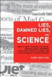 Lies, Damned Lies, and Science: How to Sort Through the Noise Around Global Warming, the Lat...
