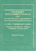 Engineer's Procurement Manual for Major Plant Equipment A Guide to Principles and Procedures...