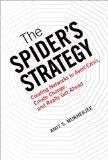 The Spider's Strategy: Creating Networks to Avert Crisis, Create Change, and Really Get Ahea...