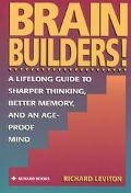 Brain Builders! A Lifelong Guide to Sharper Thinking, Better Memory, and an Ageproof Mind