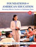Foundations of American Education : Becoming Effective Teachers in Challenging Times, Loose-...
