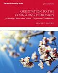 Orientation to the Counseling Profession : Advocacy, Ethics, and Essential Professional Foun...