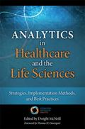 Analytics in Healthcare and the Life Sciences : Strategies, Implementation Methods, and Best...