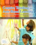 Creative Thinking and Arts-Based Learning : Preschool Through Fourth Grade, Loose-Leaf Versi...