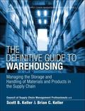 Definitive Guide to Warehousing : Managing the Storage and Handling of Materials and Product...