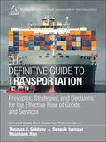 Definitive Guide to Transportation : Principles, Strategies, and Decisions for the Effective...