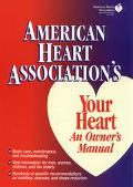American Heart Association's Your Heart: An Owner's Manual