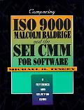 Comparing Iso 9000, Malcolm Baldridge, and the Sei Cmm for Software A Reference and Selectio...