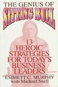 Genius of Sitting Bull: Thirteen Heroic Strategies for Today's Business Leaders - Emmett C. ...