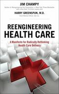 Reengineering Health Care: A Manifesto for Radically Rethinking Health Care Delivery (paperb...