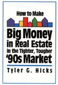 How to Make Big Money in Real Estate in the Tighter, Tougher '90's Market