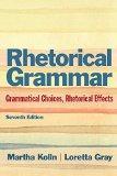 Rhetorical Grammar: Grammatical Choices, Rhetorical Effects Plus MyWritingLab -- Access Card...
