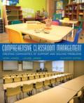 Comprehensive Classroom Management : Creating Communities of Support and Solving Problems, E...