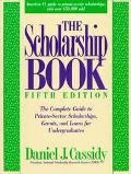 Scholarship Book The Complete Guide to Private-Sector Scholarships, Grants, and Loans for Un...