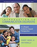 Introduction to Communication Disorders: A Lifespan Evidence-Based Perspective (6th Edition)...