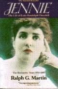 Jennie: The Life of Lady Randolph Churchill, Vol. I: The Romantic Years 1854-1895