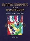 Education, Information, and Transformation Essays on Learning and Thinking