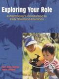 Exploring Your Role A Practitioner's Introduction to Early Childhood Education