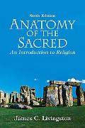 Anatomy of the Sacred: An Introduction to Religion (6th Edition)