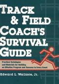 Track & Field Coach's Survival Guide Practical Techniques and Materials for Building an Effe...