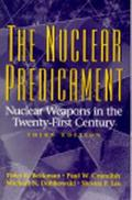 Nuclear Predicament Nuclear Weapons in the Twenty-First Century