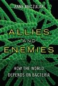 Allies and Enemies : How the World Depends on Bacteria