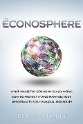 The Econosphere: What Makes the Economy Really Work, How to Protect It, and Maximize Your Op...