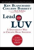 Lead with LUV : A Different Way to Create Real Success