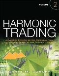 Harmonic Trading, Volume Two: Advanced Strategies for Profiting from the Natural Order of th...