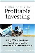 Three Paths to Profitable Investing: Using ETFs in Healthcare, Infrastructure and the Enviro...