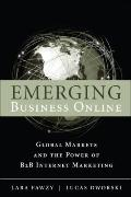 Emerging Business Online : Global Markets and the Power of B2B Internet Marketing