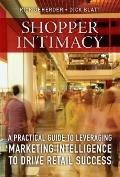 Shopper Intimacy : A Practical Guide to Leveraging Marketing Intelligence to Drive Retail Su...