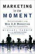 Marketing in the Moment: The Practical Guide to Using Web 3.0 Marketing to Reach Your Custom...
