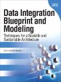 Data Integration Blueprint and Modeling : Techniques for a Scalable and Sustainable Architec...