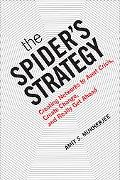 The Spiders Strategy: Creating Networks to Avert Crisis, Create Change, and Really Get Ahead