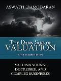 The Dark Side of Valuation: Valuing Young, Distressed, and Complex Businesses (2nd Edition)