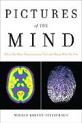 Pictures of the Mind: What the New Neuroscience Tells Us About Who We Are