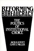 Reforming Bureaucracy The Politics of Institutional Choice