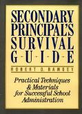 Secondary Principal's Survival Guide: Practical Techniques and Materials for Successful Scho...