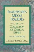 Shakespeare's Middle Tragedies A Collection of Critical Essays