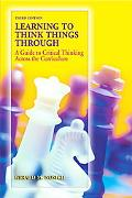 Learning to Think Things Through: A Guide to Critical Thinking Across the Curriculum (3rd Ed...