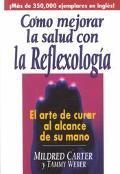 Como Mejorar LA Salud Con LA Reflexologia El Arte De Curar Al Alcance De Su Mano