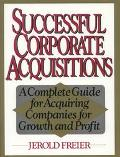 Successful Corporate Acquisitions: A Complete Guide for Acquiring Companies for Growth and P...