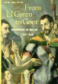 From El Greco to Goya Painting in Spain 1561-1828
