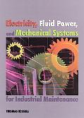 Electricity, Fluid Power, and Mechanical Systems for Industrial Maintenance